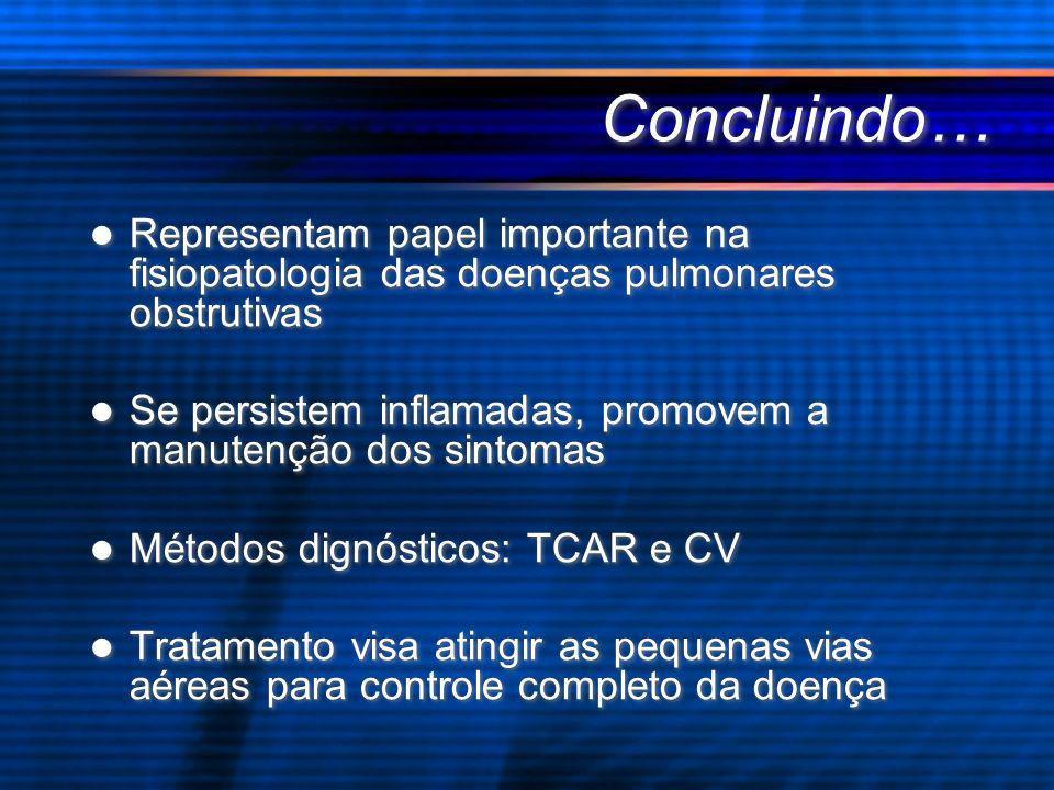 Concluindo… Representam papel importante na fisiopatologia das doenças pulmonares obstrutivas Se persistem inflamadas, promovem a manutenção dos sinto