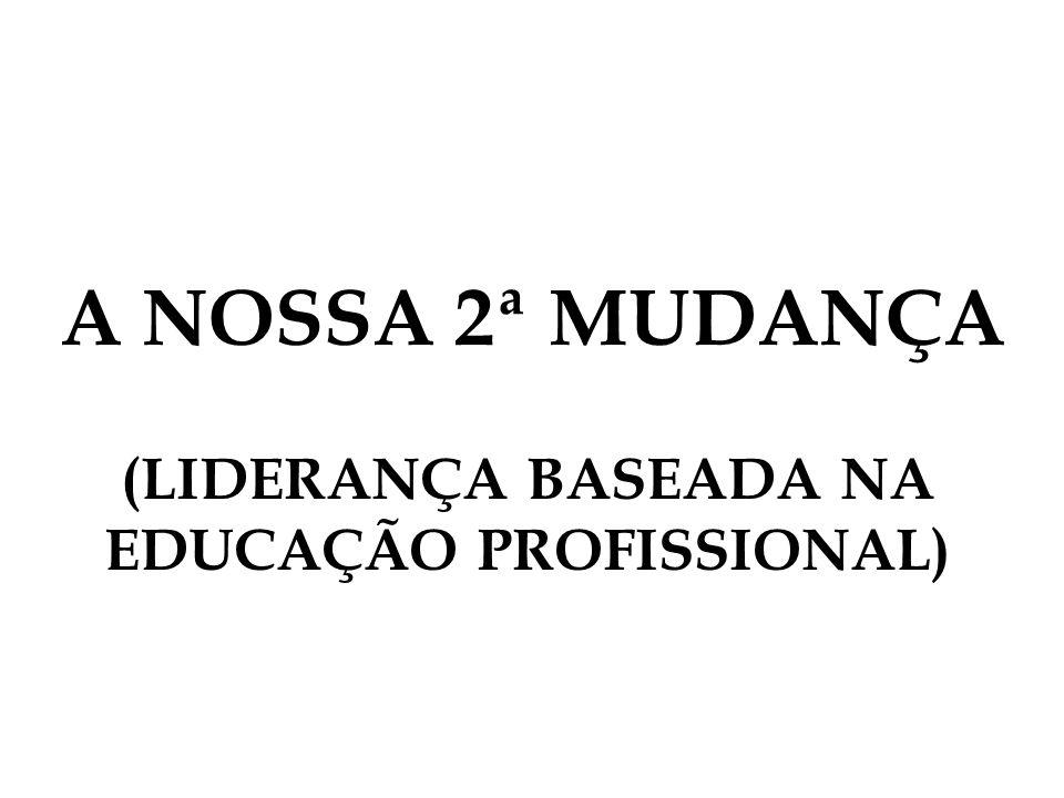 A NOSSA 2ª MUDANÇA (LIDERANÇA BASEADA NA EDUCAÇÃO PROFISSIONAL)