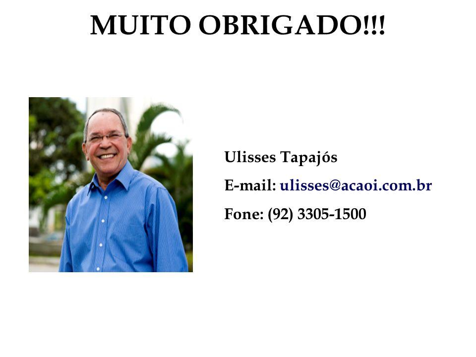 MUITO OBRIGADO!!! Ulisses Tapajós E-mail: ulisses@acaoi.com.br Fone: (92) 3305-1500