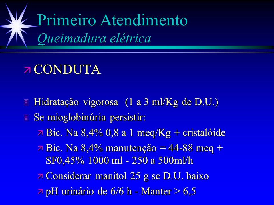 Primeiro Atendimento Queimadura elétrica ä IVESTIGAÇÃO 3 Urinálise 3 CPK 3 K