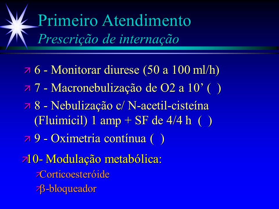 Primeiro Atendimento Prescrição de internação ä 1 - SNG 12 ä 2 - Dieta enteral VO/SNG se SCQ > 30 ( ) Dieta livre ( ) DM ( ) HAS( ) ä 3 - Ringer Lacta