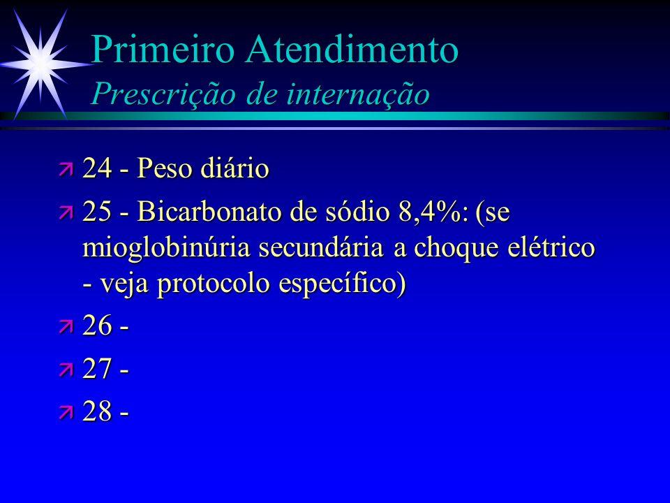 Primeiro Atendimento Prescrição de internação ä 17 - Toxóide tetânico 1 amp IM ( ) ä 18 - Avisar clínico CTQ ä 19 - Avisar cirurgião plástico ä 20 - A