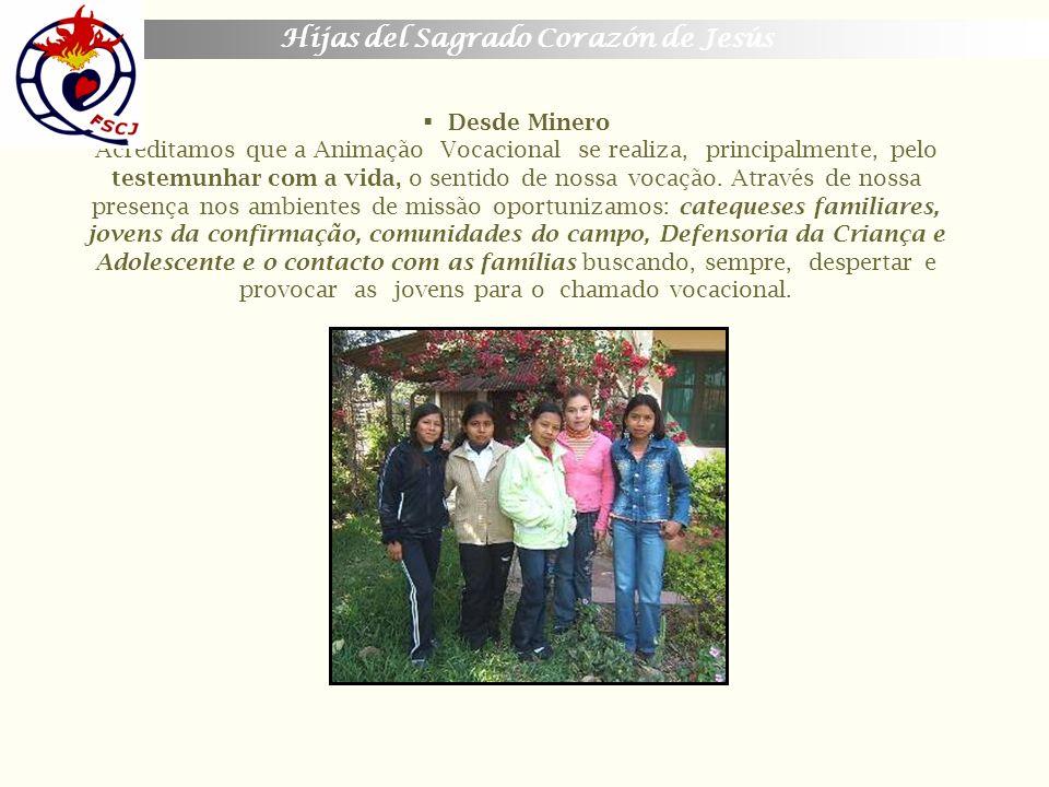 Hijas del Sagrado Corazón de Jesús Desde Minero Acreditamos que a Animação Vocacional se realiza, principalmente, pelo testemunhar com a vida, o senti