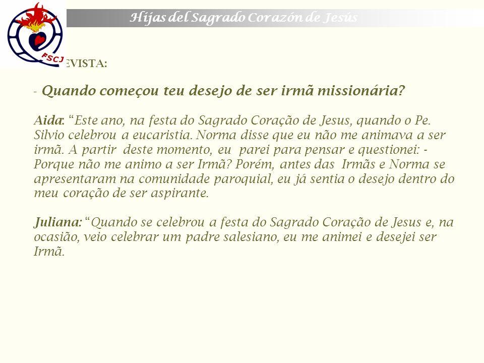 Hijas del Sagrado Corazón de Jesús ENTREVISTA: - Quando começou teu desejo de ser irmã missionária? Aida: Este ano, na festa do Sagrado Coração de Jes