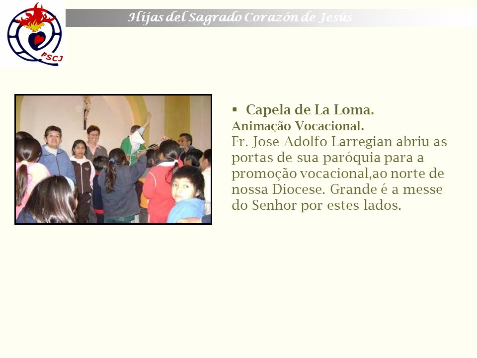 Capela de La Loma. Animação Vocacional. Fr. Jose Adolfo Larregian abriu as portas de sua paróquia para a promoção vocacional,ao norte de nossa Diocese