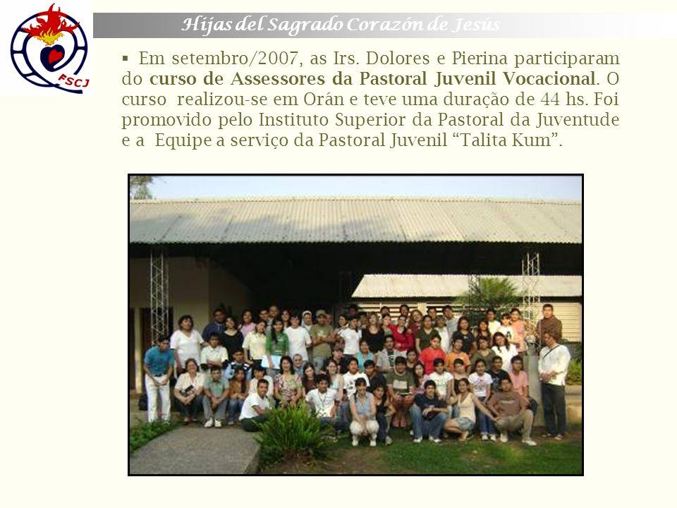 Hijas del Sagrado Corazón de Jesús Em setembro/2007, as Irs. Dolores e Pierina participaram do curso de Assessores da Pastoral Juvenil Vocacional. O c