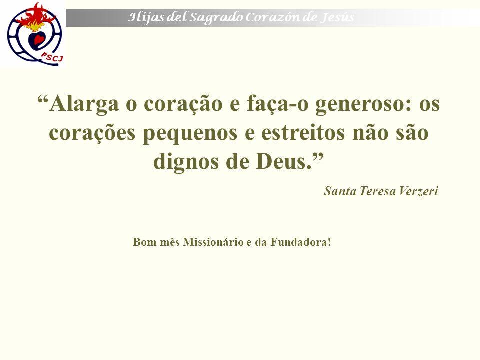 Hijas del Sagrado Corazón de Jesús Santa Teresa Verzeri Bom mês Missionário e da Fundadora! Alarga o coração e faça-o generoso: os corações pequenos e