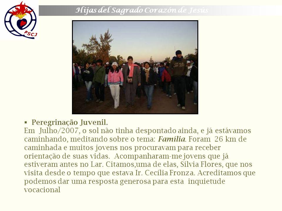 Hijas del Sagrado Corazón de Jesús Peregrinação Juvenil. Em Julho/2007, o sol não tinha despontado ainda, e já estávamos caminhando, meditando sobre o
