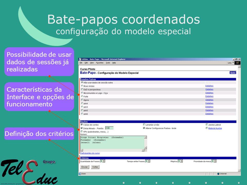 Bate-papos coordenados configuração do modelo especial Possibilidade de usar dados de sessões já realizadas Definição dos critérios Características da Interface e opções de funcionamento
