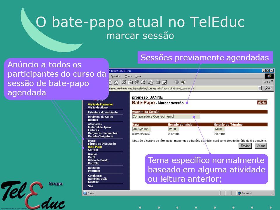 O bate-papo atual no TelEduc marcar sessão Tema específico normalmente baseado em alguma atividade ou leitura anterior; Sessões previamente agendadas