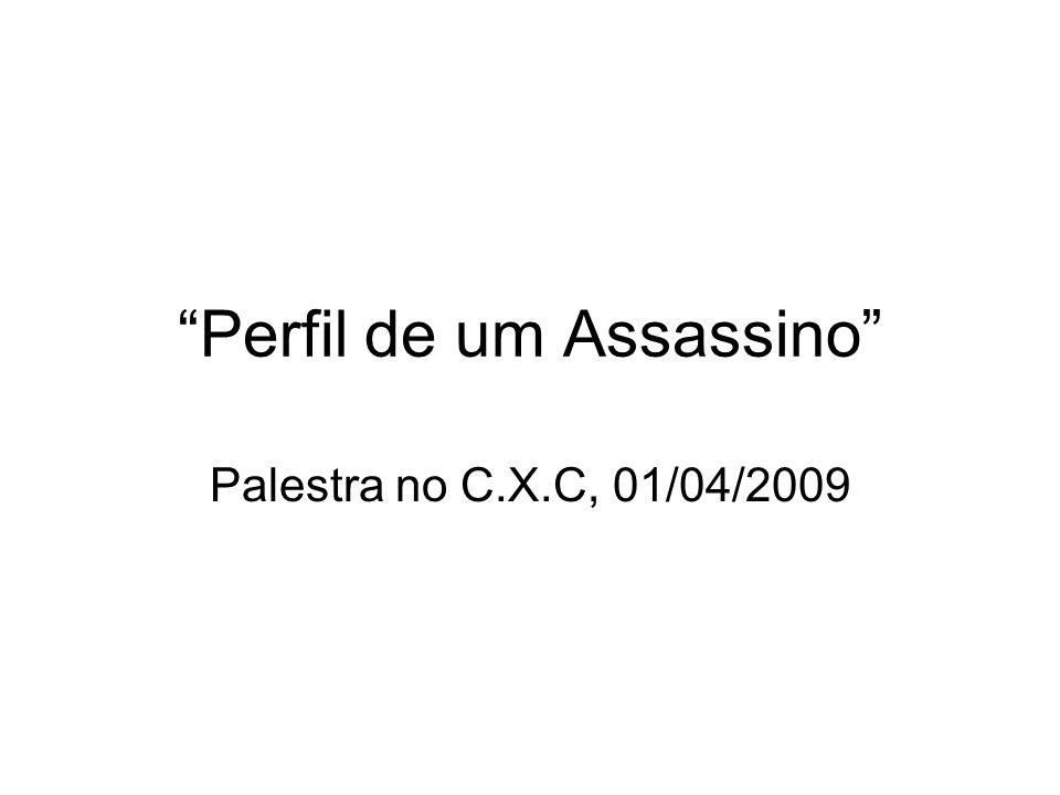 Perfil de um Assassino Palestra no C.X.C, 01/04/2009
