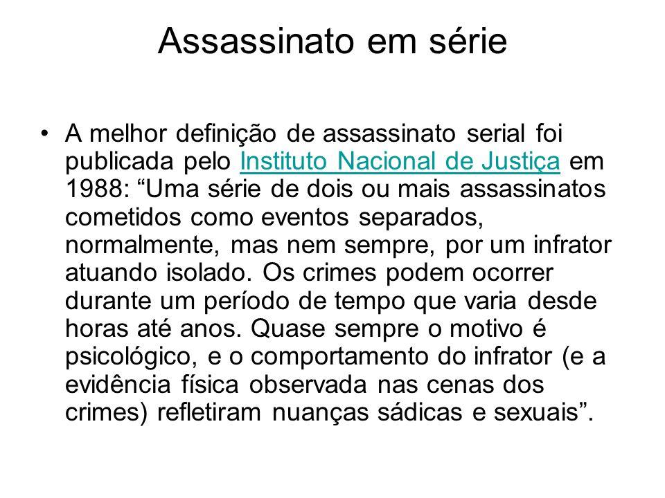 Assassinato em série A melhor definição de assassinato serial foi publicada pelo Instituto Nacional de Justiça em 1988: Uma série de dois ou mais assassinatos cometidos como eventos separados, normalmente, mas nem sempre, por um infrator atuando isolado.