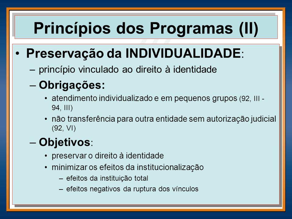 Preservação da INDIVIDUALIDADE : –princípio vinculado ao direito à identidade –Obrigações: atendimento individualizado e em pequenos grupos (92, III -