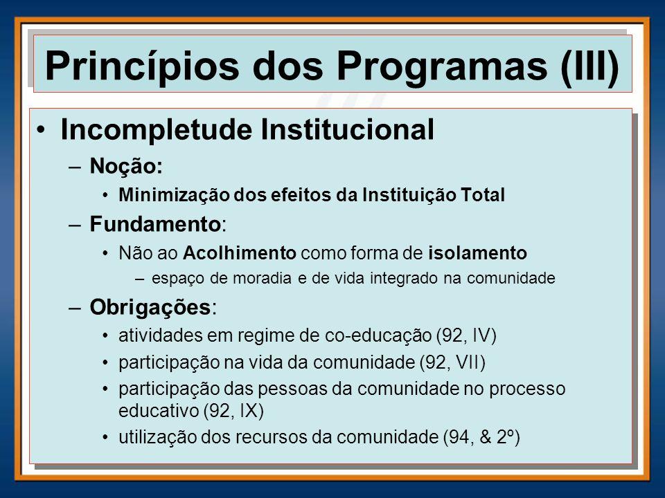 Incompletude Institucional –Noção: Minimização dos efeitos da Instituição Total –Fundamento: Não ao Acolhimento como forma de isolamento –espaço de mo