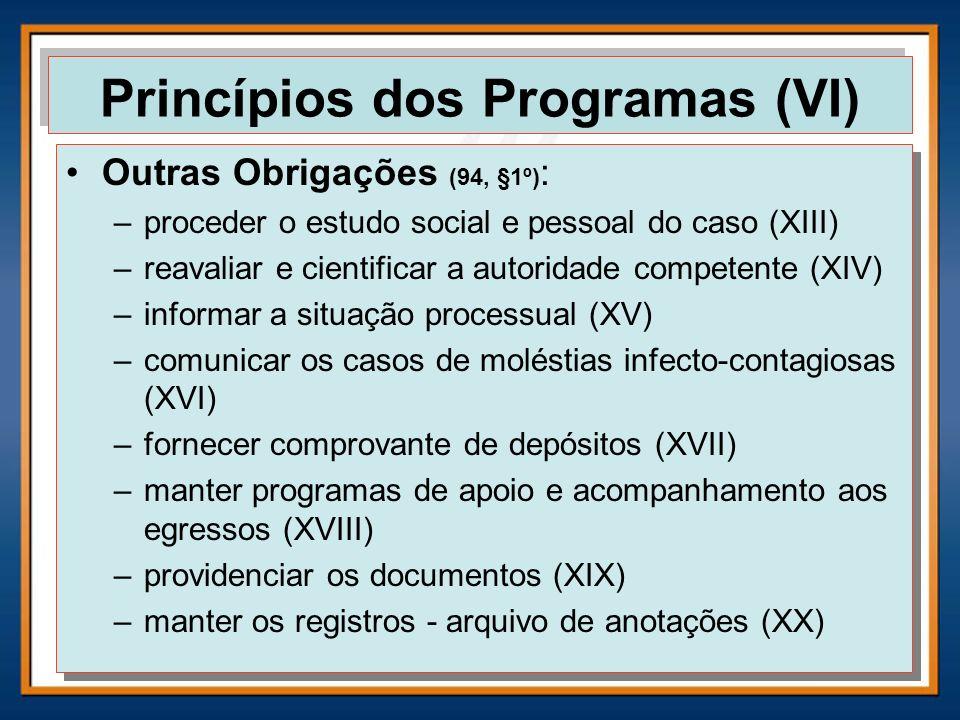 Outras Obrigações (94, §1º) : –proceder o estudo social e pessoal do caso (XIII) –reavaliar e cientificar a autoridade competente (XIV) –informar a si