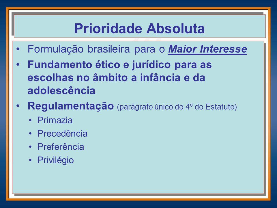 Prioridade Absoluta Formulação brasileira para o Maior Interesse Fundamento ético e jurídico para as escolhas no âmbito a infância e da adolescência R