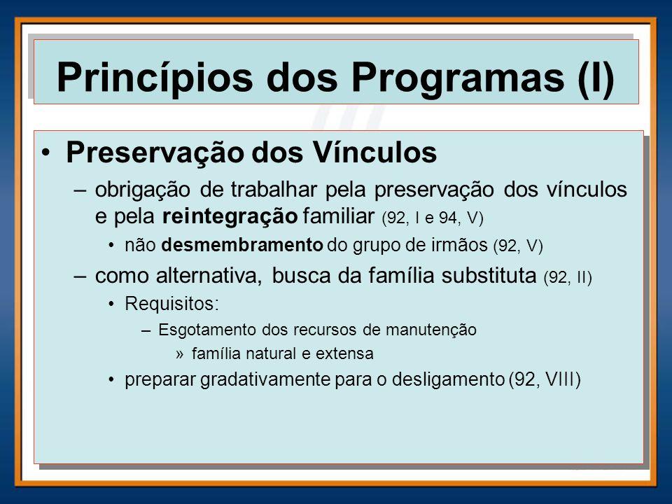 Princípios dos Programas (I) Preservação dos Vínculos –obrigação de trabalhar pela preservação dos vínculos e pela reintegração familiar (92, I e 94,