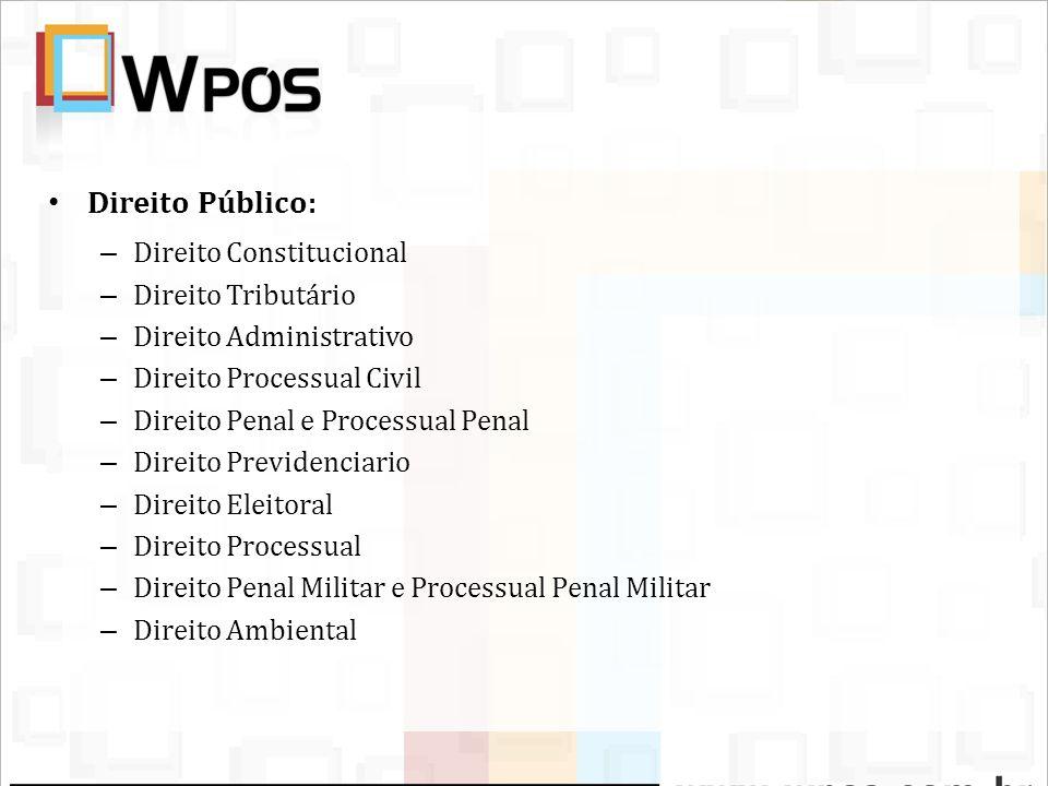Direito Público: – Direito Constitucional – Direito Tributário – Direito Administrativo – Direito Processual Civil – Direito Penal e Processual Penal