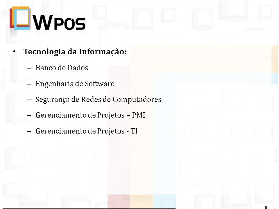 Tecnologia da Informação: – Banco de Dados – Engenharia de Software – Segurança de Redes de Computadores – Gerenciamento de Projetos – PMI – Gerenciam