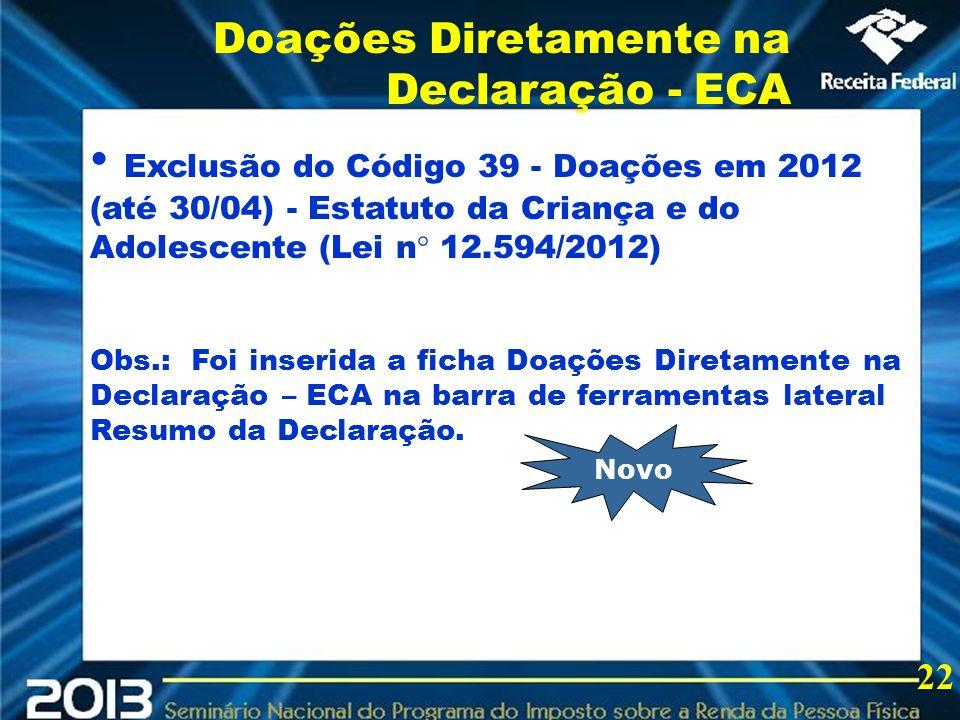 2013 Exclusão do Código 39 - Doações em 2012 (até 30/04) - Estatuto da Criança e do Adolescente (Lei n° 12.594/2012) Obs.: Foi inserida a ficha Doaçõe