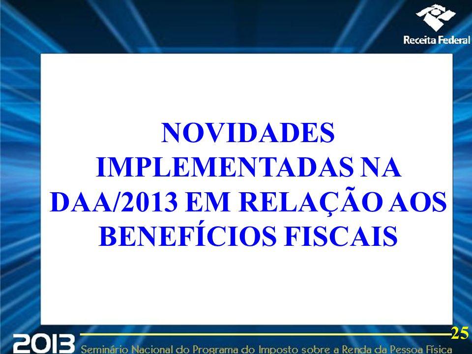 2013 NOVIDADES IMPLEMENTADAS NA DAA/2013 EM RELAÇÃO AOS BENEFÍCIOS FISCAIS 25