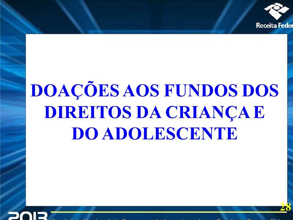 2013 DOAÇÕES AOS FUNDOS DOS DIREITOS DA CRIANÇA E DO ADOLESCENTE 28