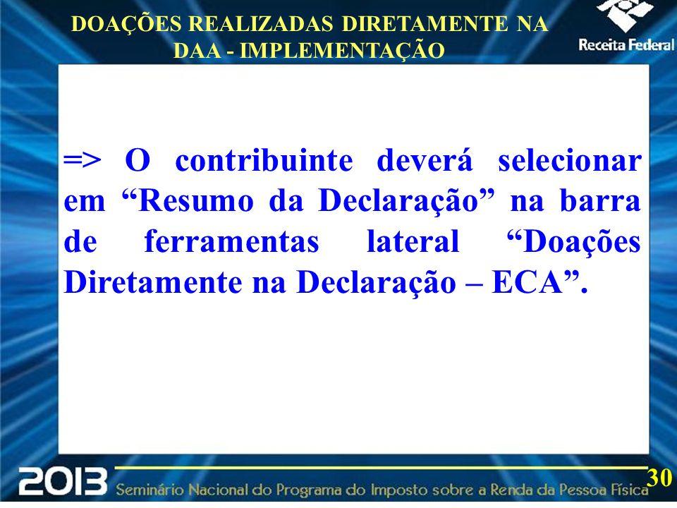 2013 DOAÇÕES REALIZADAS DIRETAMENTE NA DAA - IMPLEMENTAÇÃO 30 => O contribuinte deverá selecionar em Resumo da Declaração na barra de ferramentas late