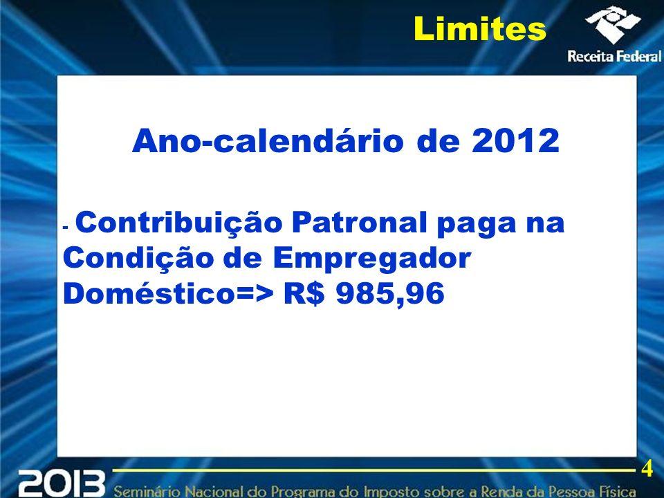 2013 Ano-calendário de 2012 - Contribuição Patronal paga na Condição de Empregador Doméstico=> R$ 985,96 Limites 4