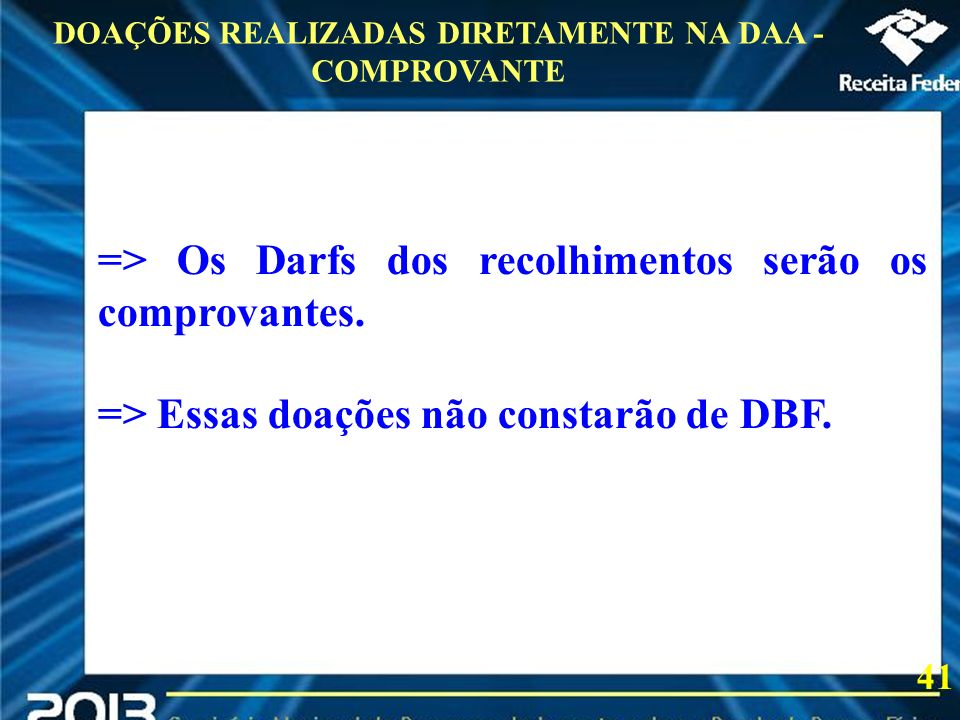 2013 => Os Darfs dos recolhimentos serão os comprovantes. => Essas doações não constarão de DBF. DOAÇÕES REALIZADAS DIRETAMENTE NA DAA - COMPROVANTE 4
