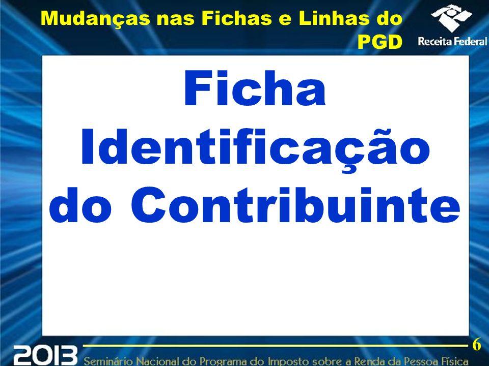 2013 Ficha Identificação do Contribuinte Mudanças nas Fichas e Linhas do PGD 6