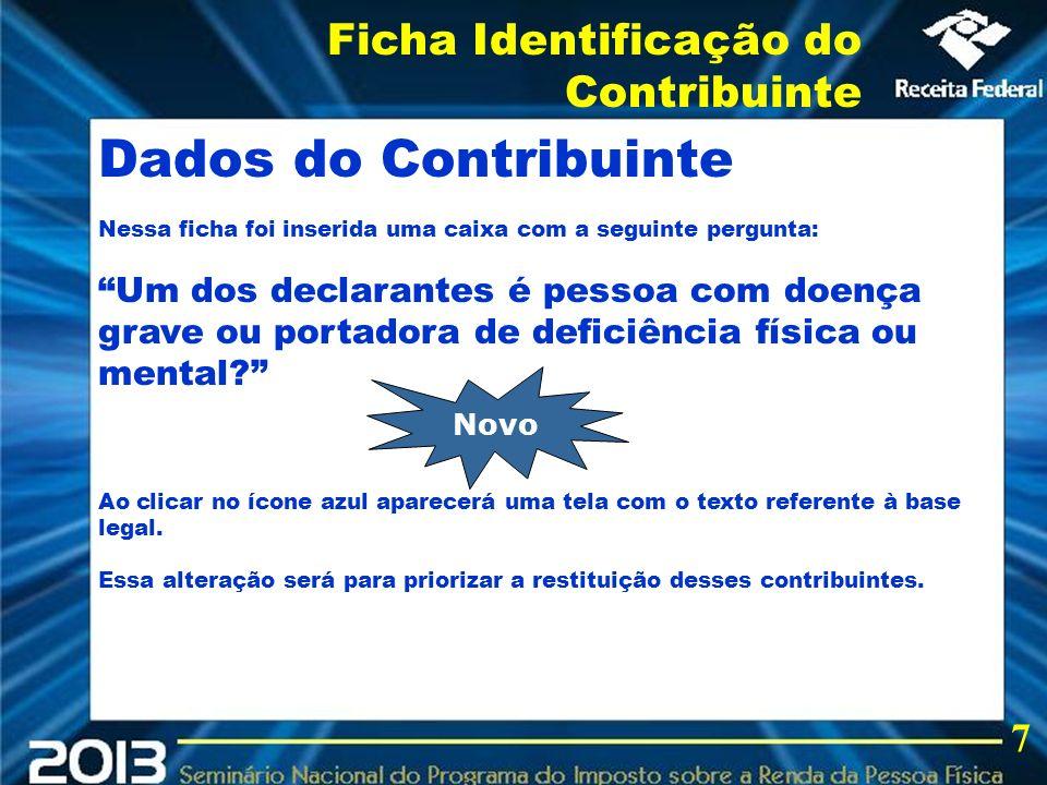 2013 Dados do Contribuinte Nessa ficha foi inserida uma caixa com a seguinte pergunta: Um dos declarantes é pessoa com doença grave ou portadora de de