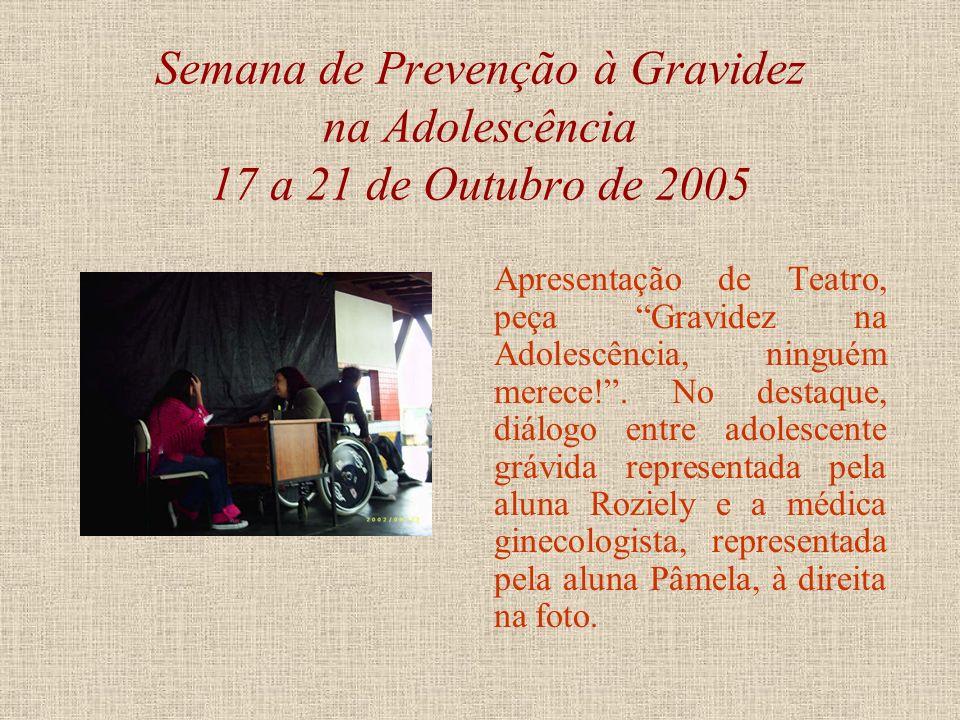 Semana de Prevenção à Gravidez na Adolescência 17 a 21 de Outubro de 2005 Apresentação de Teatro, peça Gravidez na Adolescência, ninguém merece!, text