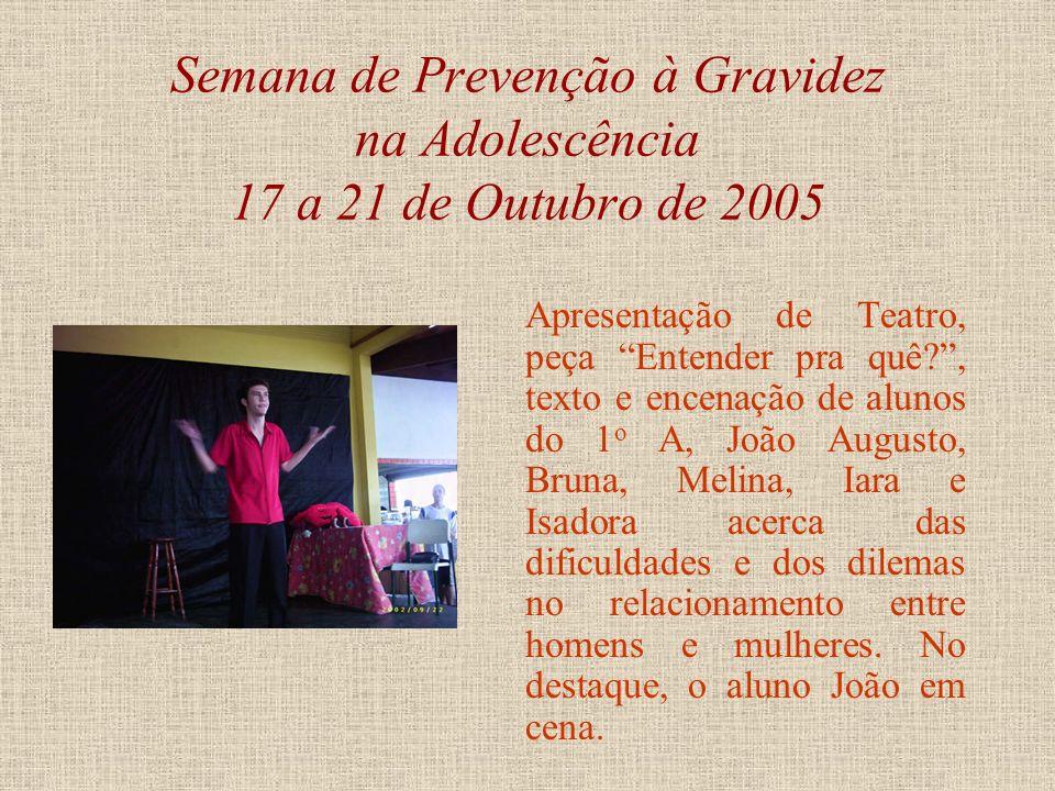 Semana de Prevenção à Gravidez na Adolescência 17 a 21 de Outubro de 2005 Apresentação de Dança, com os grupos Impacto Visual e Gera Dance, formados p
