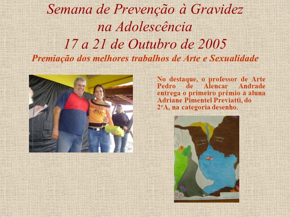 Semana de Prevenção à Gravidez na Adolescência 17 a 21 de Outubro de 2005 Fotos: à esquerda, pais, alunos, professores e funcionários na palestra com
