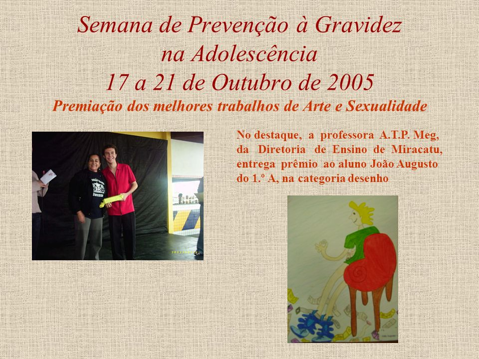 Semana de Prevenção à Gravidez na Adolescência 17 a 21 de Outubro de 2005 Premiação dos melhores trabalhos de Arte e Sexualidade No destaque, o profes