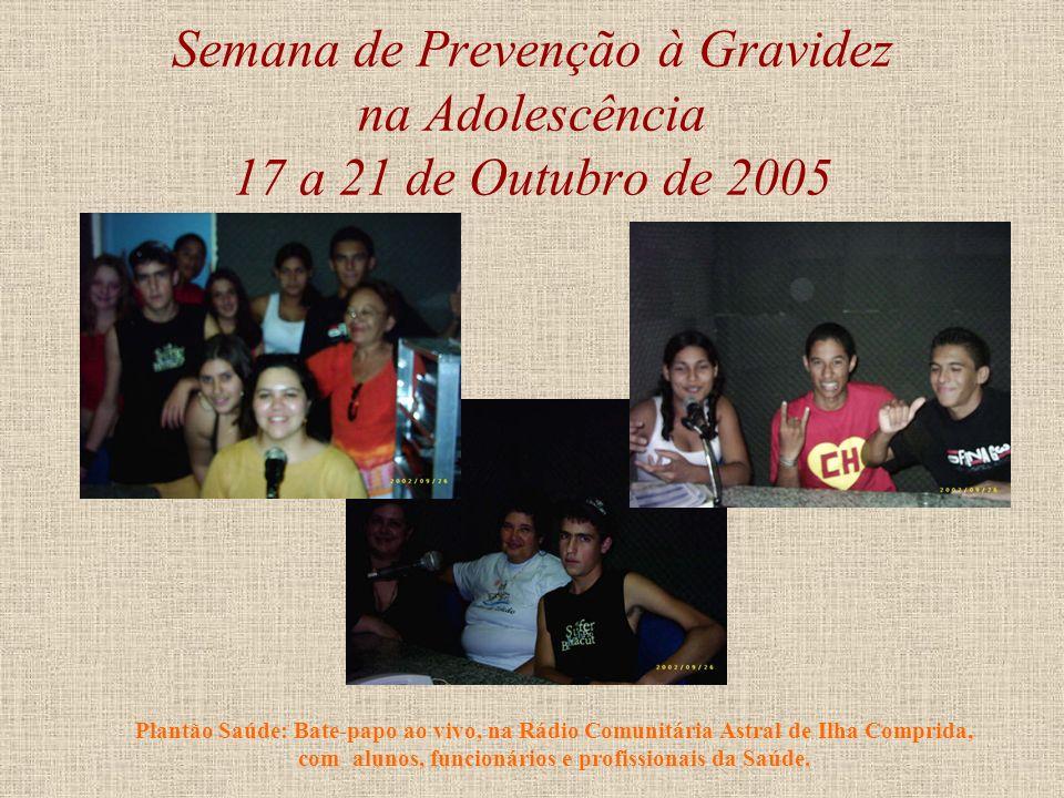 Semana de Prevenção à Gravidez na Adolescência 17 a 21 de Outubro de 2005 Bate-Papo entre alunos e profissionais da Saúde (Dra. Messimara, enfermeiras