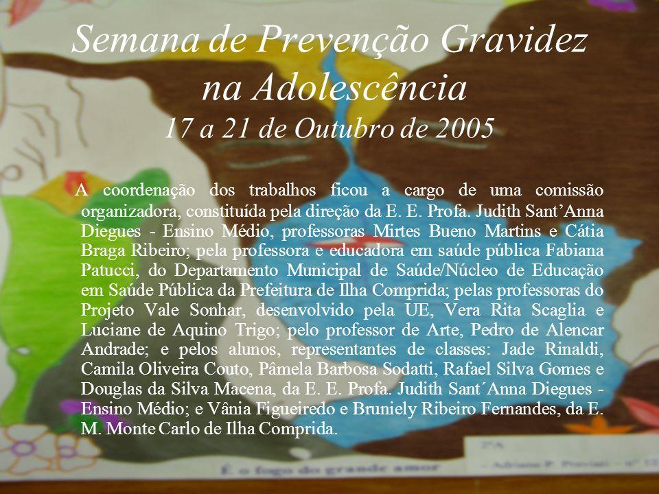 Semana de Prevenção à Gravidez na Adolescência 17 a 21 de Outubro de 2005 A E. E. Profa. Judith SantAnna Diegues - Ensino Médio, em parceria com a E.