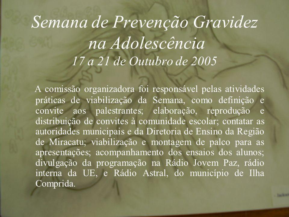 Semana de Prevenção Gravidez na Adolescência 17 a 21 de Outubro de 2005 A coordenação dos trabalhos ficou a cargo de uma comissão organizadora, consti