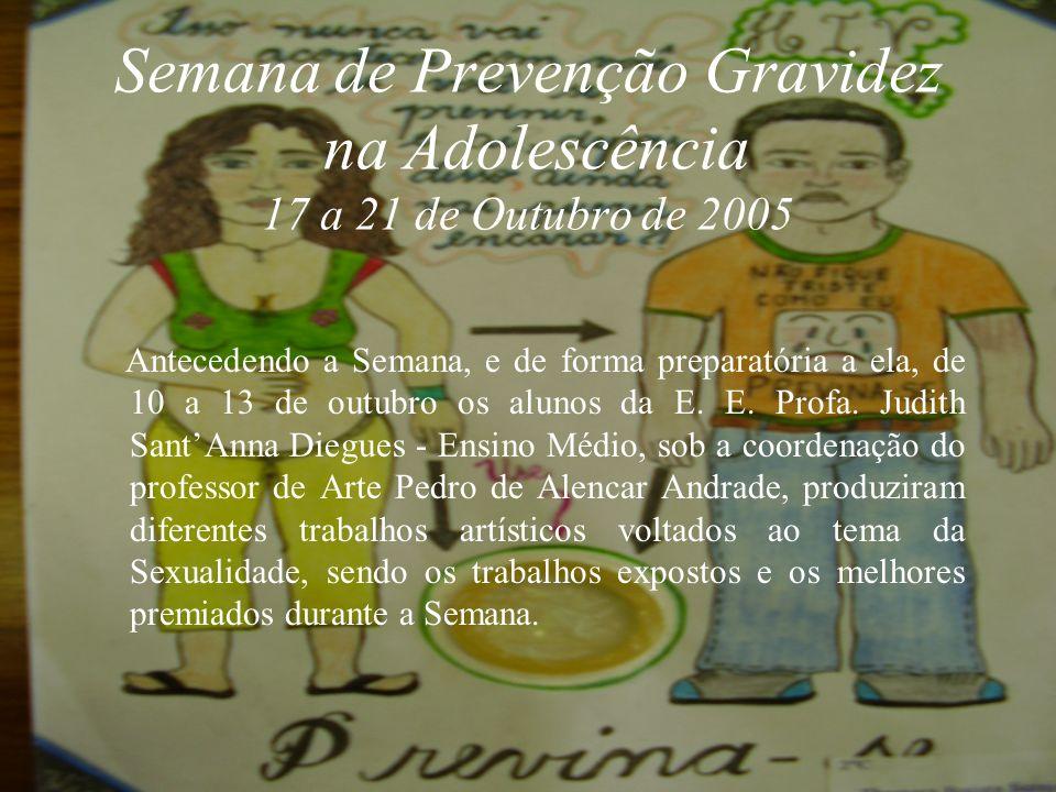 Semana de Prevenção Gravidez na Adolescência 17 a 21 de Outubro de 2005 A comissão organizadora foi responsável pelas atividades práticas de viabiliza