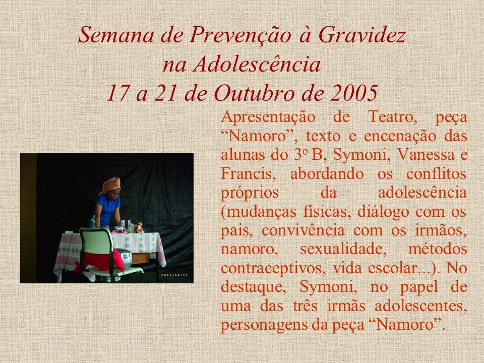 Semana de Prevenção à Gravidez na Adolescência 17 a 21 de Outubro de 2005 A aluna Camila de Oliveira Couto, do 1 o B, apresentadora escolhida no âmbit