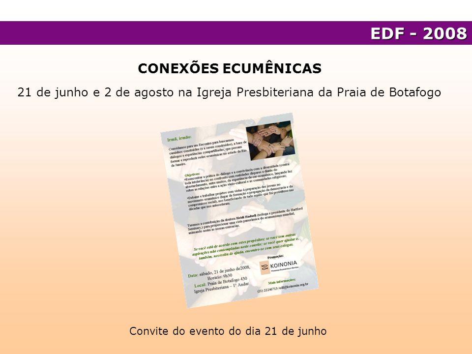 CONEXÕES ECUMÊNICAS 21 de junho e 2 de agosto na Igreja Presbiteriana da Praia de Botafogo EDF - 2008 Convite do evento do dia 21 de junho