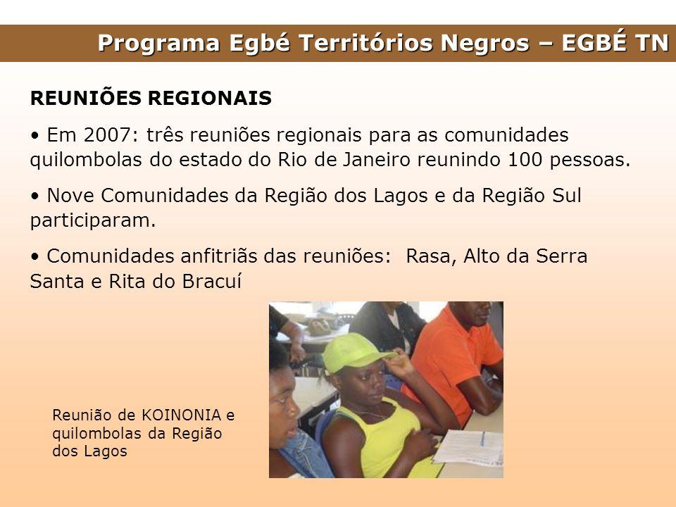 Programa Egbé Territórios Negros – EGBÉ TN REUNIÕES REGIONAIS Em 2007: três reuniões regionais para as comunidades quilombolas do estado do Rio de Jan