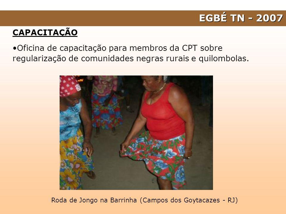 EGBÉ TN - 2007 CAPACITAÇÃO Oficina de capacitação para membros da CPT sobre regularização de comunidades negras rurais e quilombolas. Roda de Jongo na