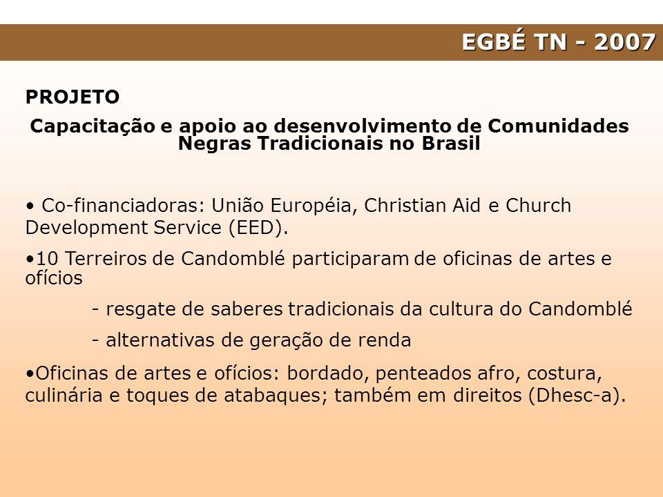 EGBÉ TN - 2007 PROJETO Capacitação e apoio ao desenvolvimento de Comunidades Negras Tradicionais no Brasil Co-financiadoras: União Européia, Christian