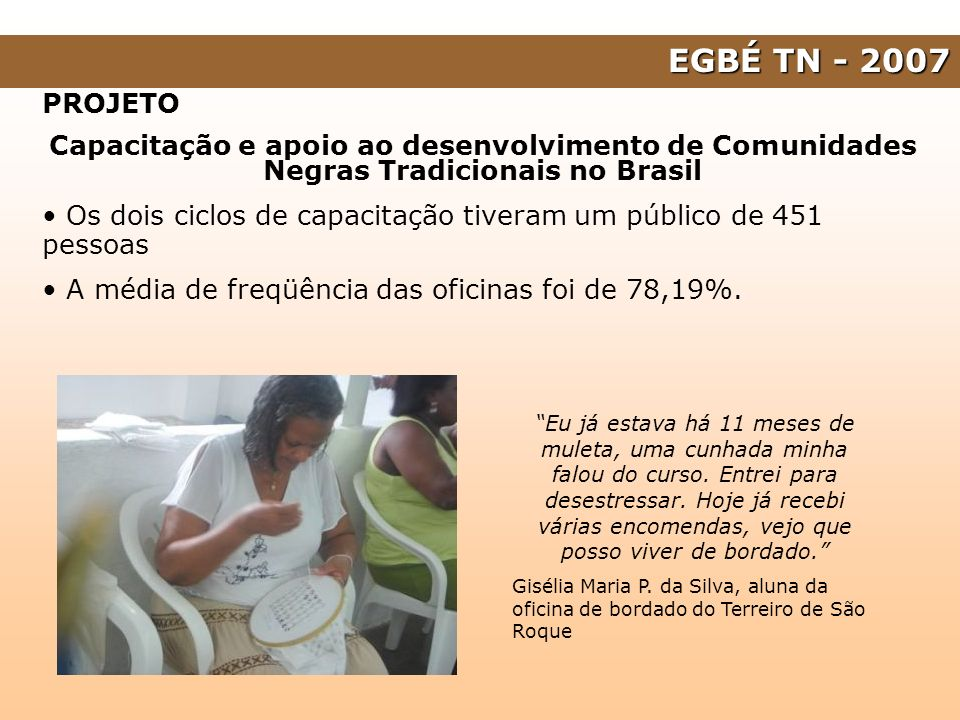 EGBÉ TN - 2007 PROJETO Capacitação e apoio ao desenvolvimento de Comunidades Negras Tradicionais no Brasil Os dois ciclos de capacitação tiveram um pú
