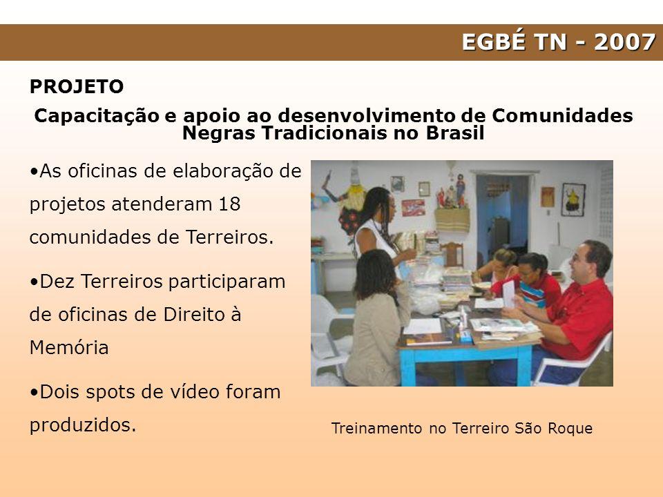 EGBÉ TN - 2007 PROJETO Capacitação e apoio ao desenvolvimento de Comunidades Negras Tradicionais no Brasil Treinamento no Terreiro São Roque As oficin