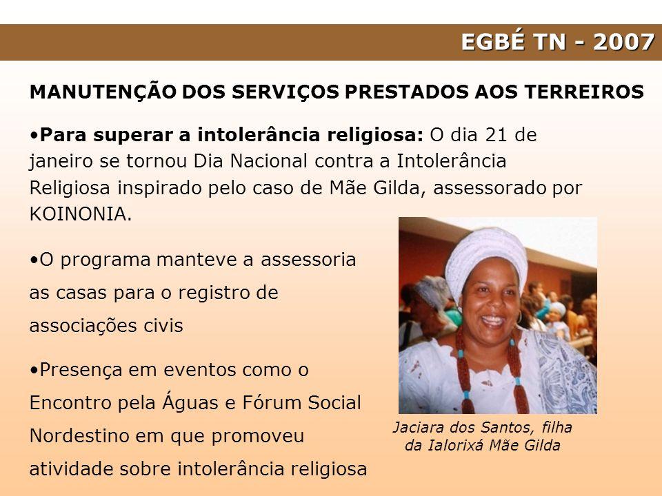EGBÉ TN - 2007 MANUTENÇÃO DOS SERVIÇOS PRESTADOS AOS TERREIROS Para superar a intolerância religiosa: O dia 21 de janeiro se tornou Dia Nacional contr