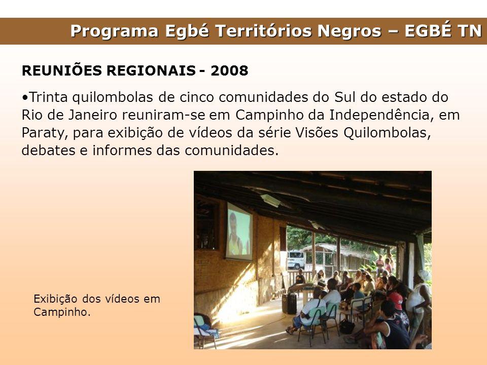 Programa Egbé Territórios Negros – EGBÉ TN REUNIÕES REGIONAIS - 2008 Trinta quilombolas de cinco comunidades do Sul do estado do Rio de Janeiro reunir