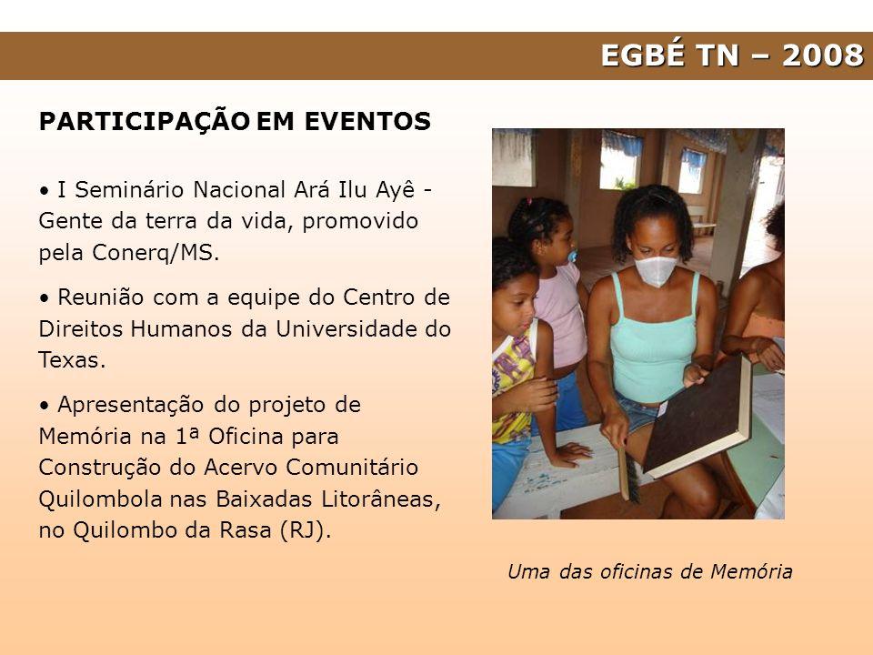 EGBÉ TN – 2008 PARTICIPAÇÃO EM EVENTOS I Seminário Nacional Ará Ilu Ayê - Gente da terra da vida, promovido pela Conerq/MS. Reunião com a equipe do Ce