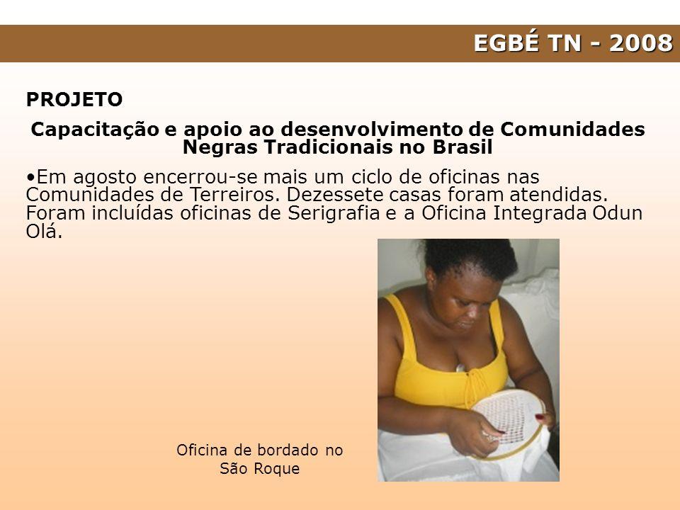 EGBÉ TN - 2008 PROJETO Capacitação e apoio ao desenvolvimento de Comunidades Negras Tradicionais no Brasil Em agosto encerrou-se mais um ciclo de ofic